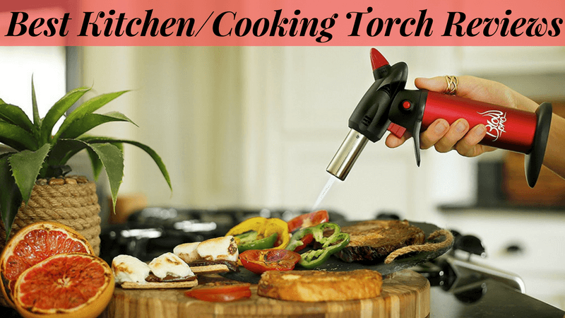 Best Kitchen Cooking Torch Reviews