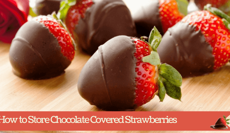 How to Store Chocolate Covered Strawberries