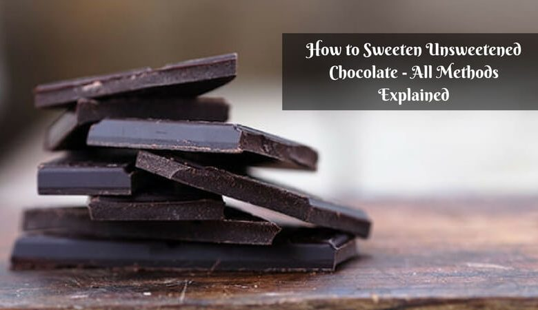 How to Sweeten Unsweetened Chocolate – All Methods Explained