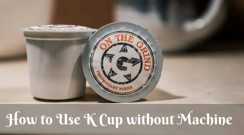 How to Use K Cup without Machine