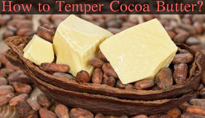 How to Temper Cocoa Butter