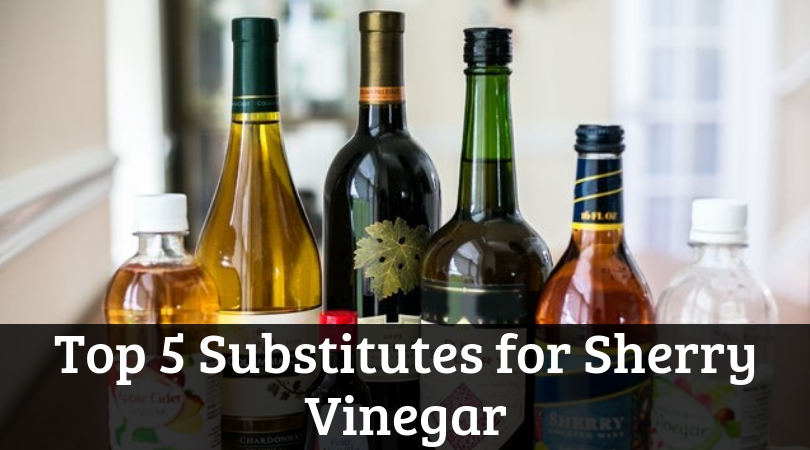 Top 5 Substitutes for Sherry Vinegar