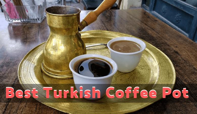 Best Turkish Coffee Pot