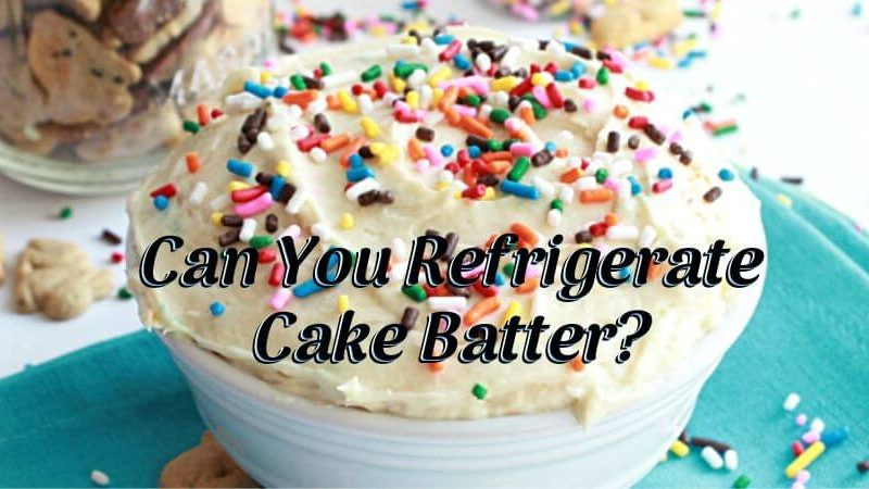 Can You Refrigerate Cake Batter_