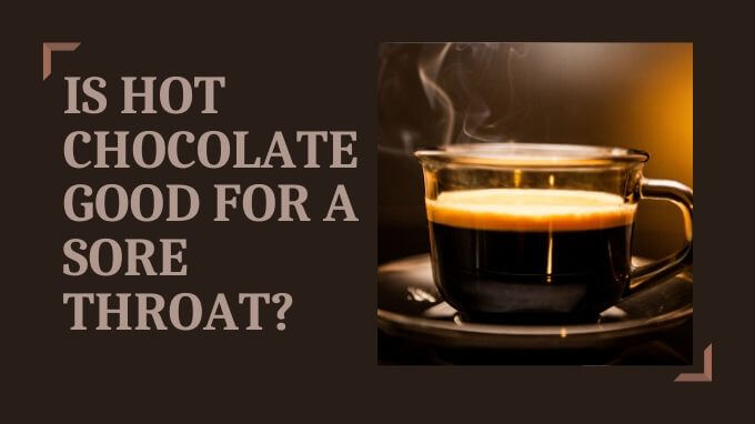 Is Hot Chocolate Good for a Sore Throat