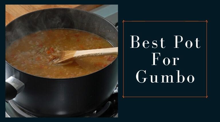 Best Pot For Gumbo