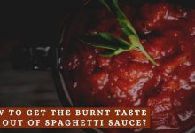 Photo of How to get the burnt taste out of spaghetti sauce – Quick solution for burnt sauce