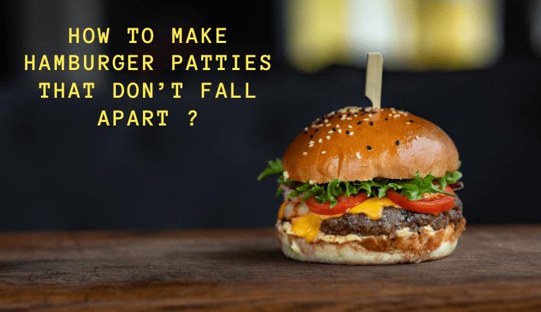 How to make hamburger patties that don't fall apart